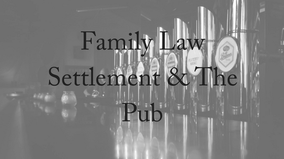 Family Law Settlement & The Pub