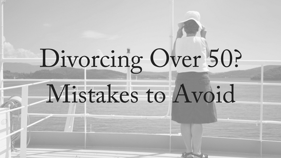 Divorcing Over 50? Mistakes To Avoid
