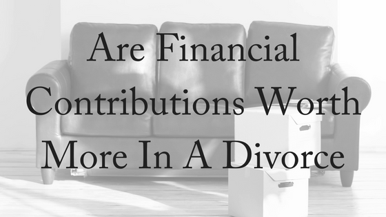 Are Financial Contributions Worth More in a Divorce?