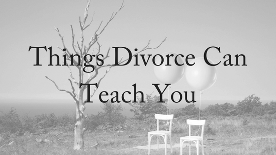 Things Divorce Can Teach You