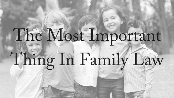 The Most Important Thing In Family Law