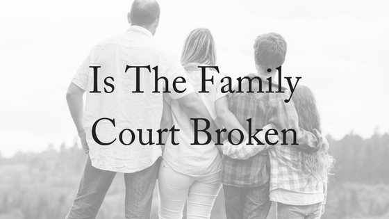 Is the Family Court Broken?