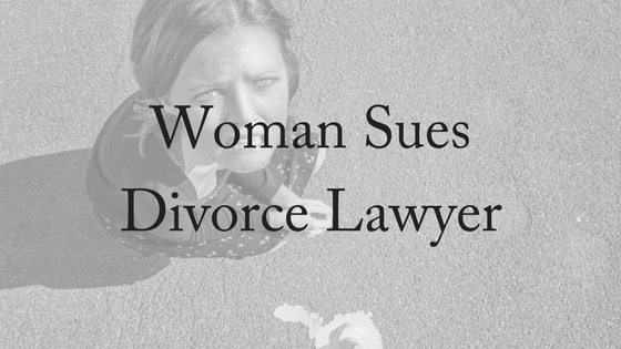 Woman Sues Divorce Lawyer