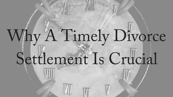 Why A Timely Divorce Settlement is Crucial