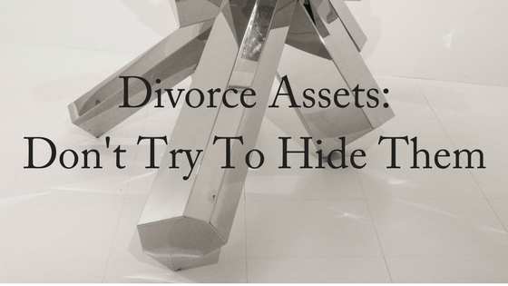 Divorce Assets: Don't Try To Hide Them