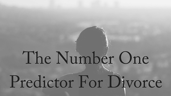 The Number One Predictor For Divorce