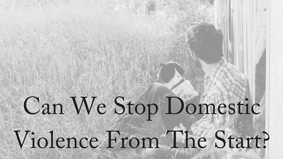 Can We Stop Domestic Violence From The Start-