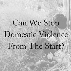 Can We Stop Domestic Violence From The Start?