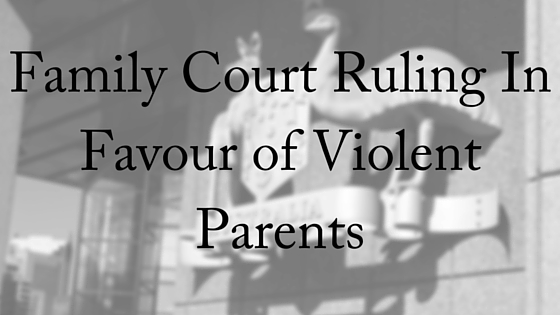 Family Court Ruling In Favour of Violent Parents (1)
