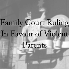Family Court Ruling in Favour of Violent Parents