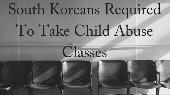 South Koreans Required to Take Child Abuse Classes
