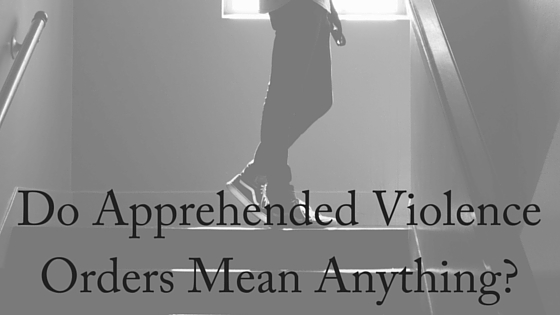 Do Apprehended Violence Orders Mean Anything-