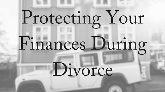 Protecting Your Finances During Divorce