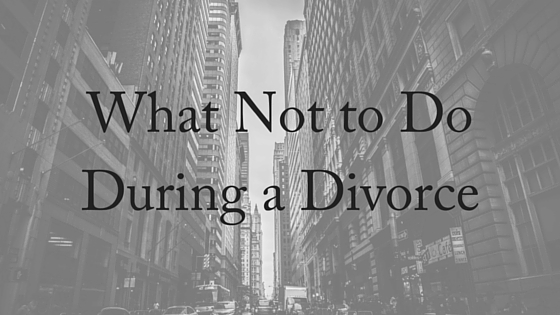 What Not to Do During a Divorce (1)