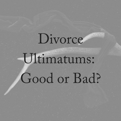 Divorce Ultimatum: Good or Bad?