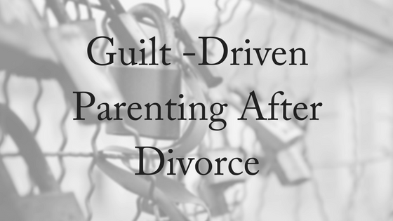 guilt-driven-parenting-after-divorce