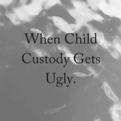 When Child Custody Gets Ugly