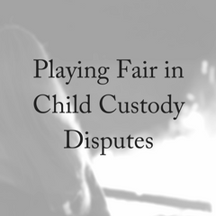 Playing Fair in Child Custody Disputes