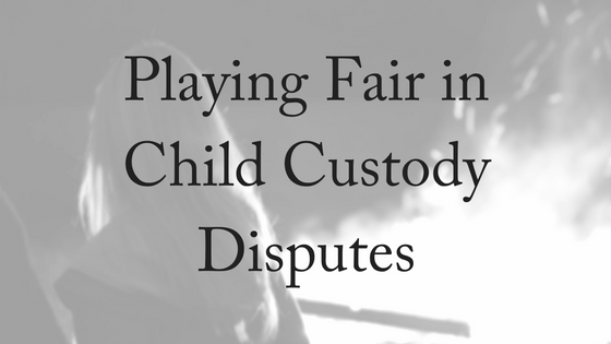 playing-fair-in-child-custody-disputes