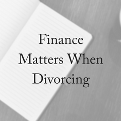 Finance Matters When Divorcing