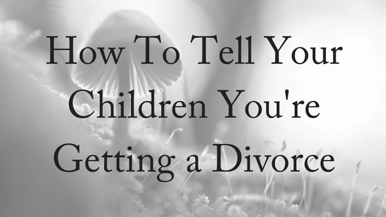 how-to-tell-your-children-youre-getting-a-divorce-1
