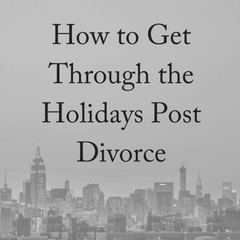 How to Get Through the Holidays Post Divorce
