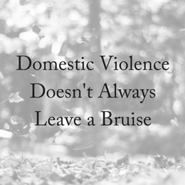 Emotional Domestic Violence Doesn't Leave A Bruise