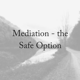 Why The Mediation Process Is The Safe Option
