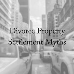 Divorce Property Settlement Myths