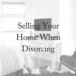 Selling Your Home When Divorcing
