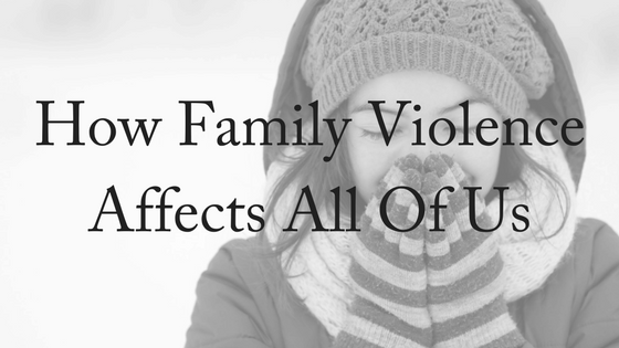 How Family Violence Impacts All Of Us