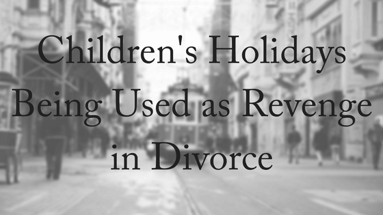 Children's Holidays Used as Divorce Revenge