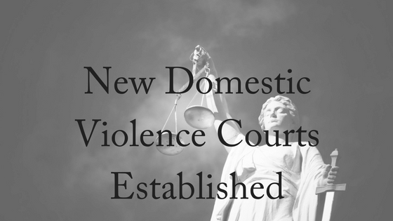 New Domestic Violence Courts Established