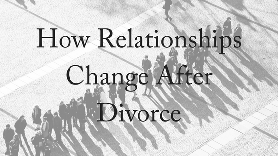 How Relationships Change After Divorce