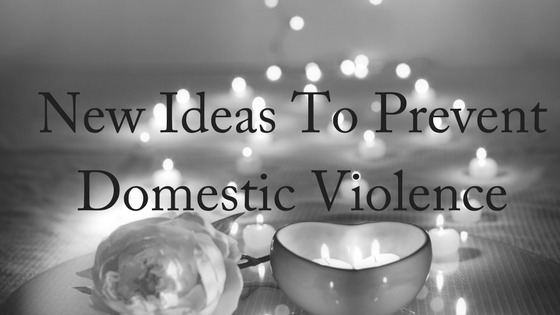 New Ideas To Prevent Domestic Violence