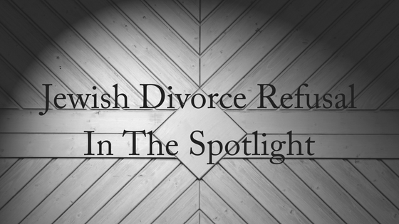 Jewish Divorce Refusal Under The Spotlight