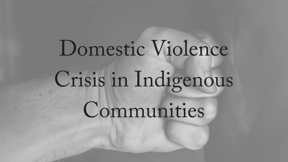 Domestic Violence Crisis in Indigenous Communities