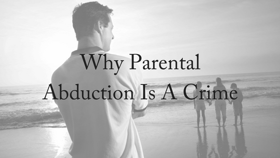 Why Parental Abduction Is A Crime