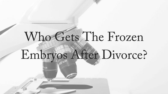 Who Gains Control Of Frozen Embryos Following Divorce?