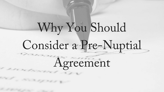 Why You Should Consider a Pre-Nuptial Agreement