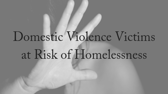 Domestic Violence Victims At Risk of Homelessness