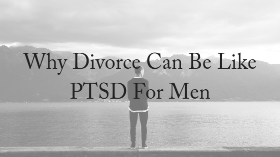 Why Divorce Can Be Like PTSD For Men