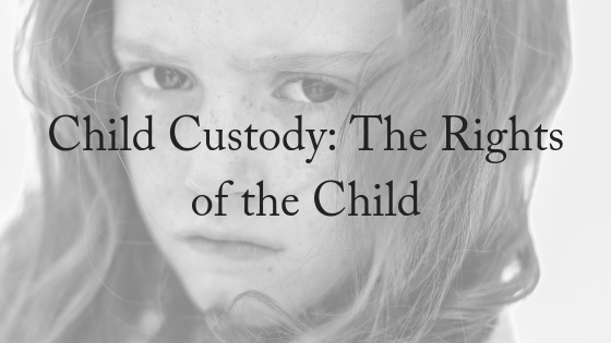 Child Custody Agreements & The Rights Of The Child