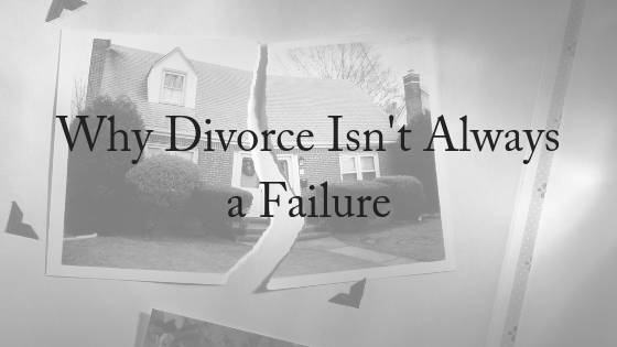 Why Divorce Is Not Always A Failure