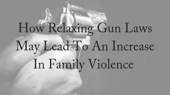 How Relaxing Gun Laws May Lead To An Increase in Family Violence