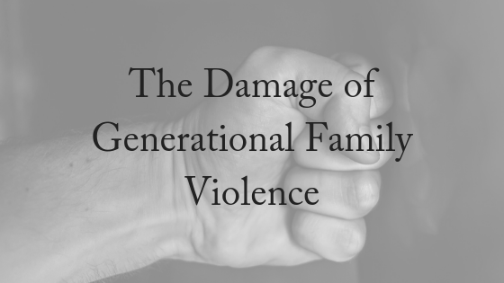 The Damage of Generational Family Violence