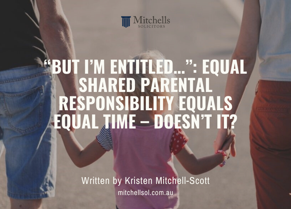 """But I'm Entitled…"": Equal shared parental responsibility equals Equal Time – Doesn't it?"